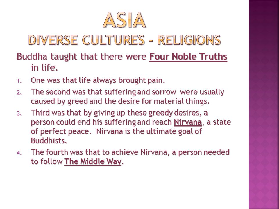 The Middle Way was accomplished by following what Buddha called the Eightfold Path (eight rules for conduct): 1.