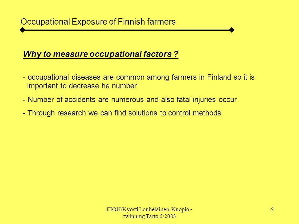 FIOH/Kyösti Louhelainen, Kuopio - twinning Tarto 6/2003 6 Occupational Exposure of Finnish farmers Microbes, molds, bacteria Exposure at cow farms : * at 70's and 80's quite high * during 90's decreasing and still going downward * Analysis: - mold specific cultivating petri dishes - total number with filter sampling and staining * result: knowledge (?) of hazardous species, means for mold control (hay dryers, chemical treatment of hay, grain, etc) Exposure at swine farms : * usually higher than cow farms