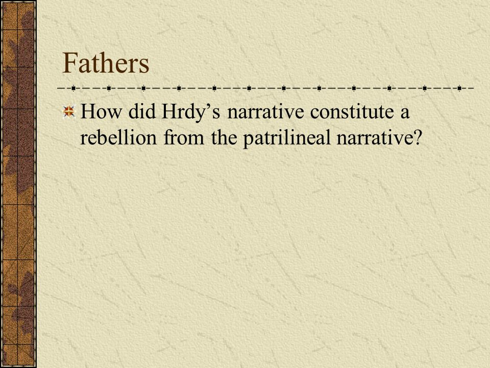 Fathers How did Hrdy's narrative constitute a rebellion from the patrilineal narrative?