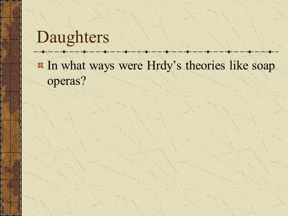 Daughters In what ways were Hrdy's theories like soap operas?