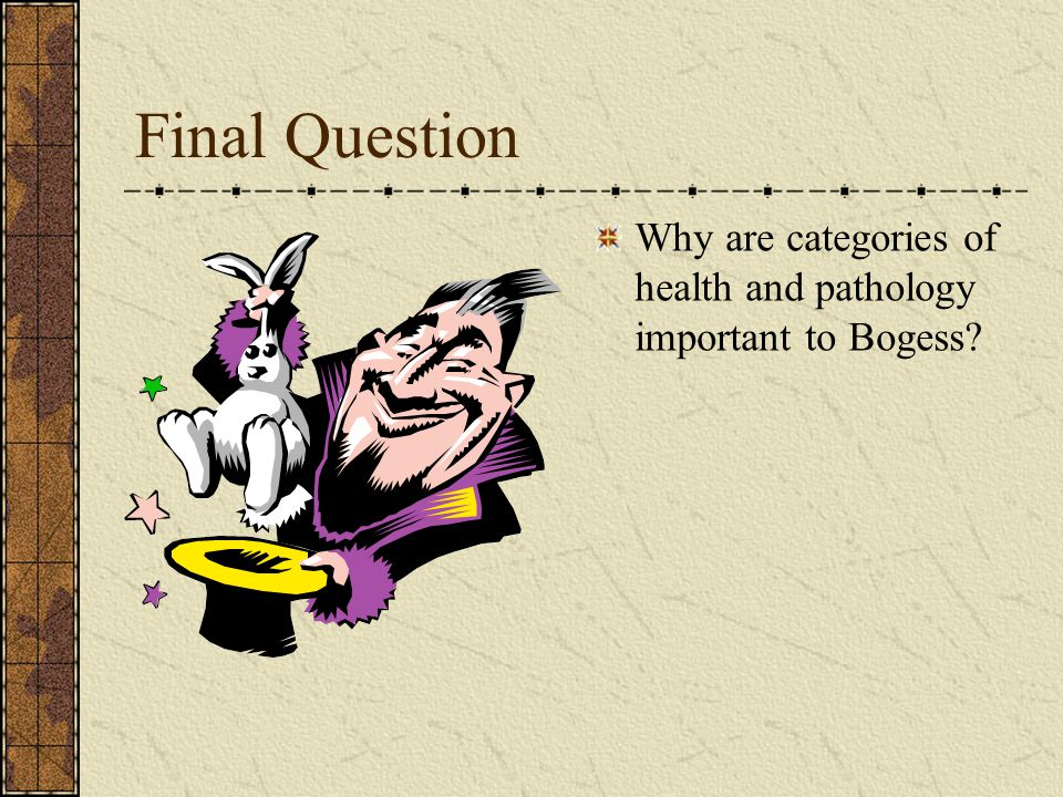 Final Question Why are categories of health and pathology important to Bogess?