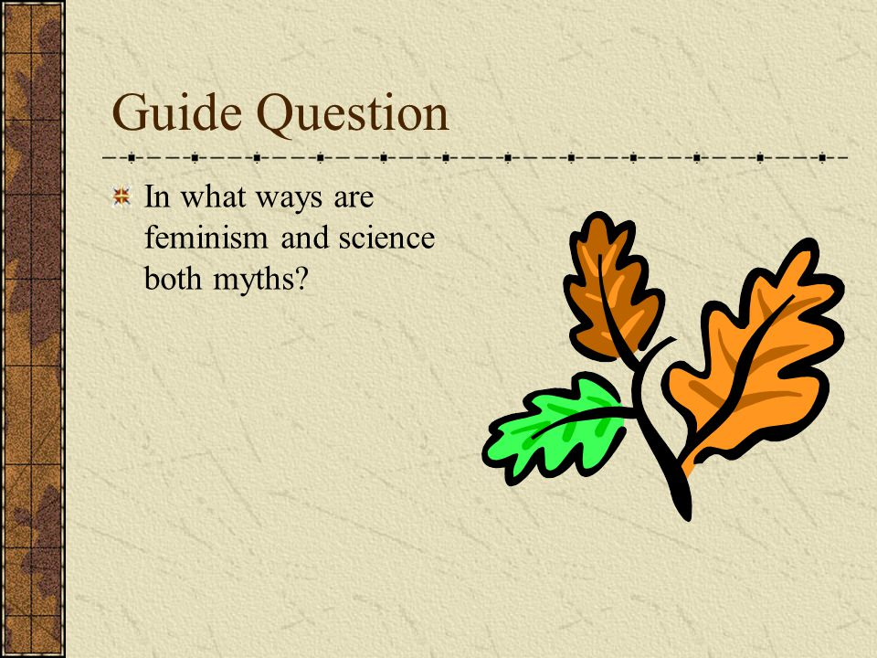 Guide Question In what ways are feminism and science both myths?