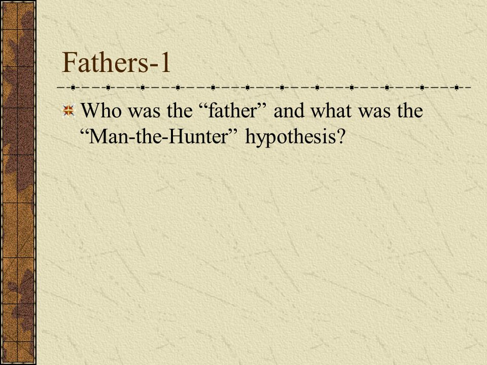 Fathers-1 Who was the father and what was the Man-the-Hunter hypothesis?