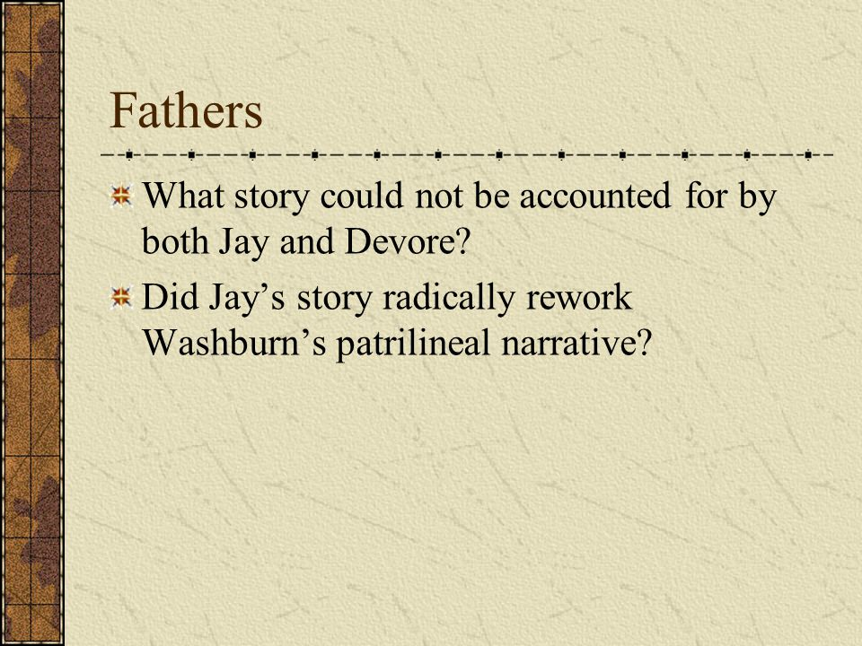 Fathers What story could not be accounted for by both Jay and Devore.