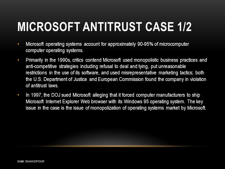MICROSOFT ANTITRUST CASE 2/2 SAMI SHAHIDPOUR Those who believe that Microsoft is guilty of monopolization argue that Microsoft has received up to $10 billion in monopoly profits.