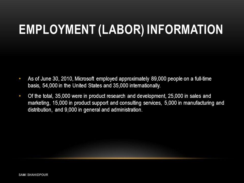 CURRENT EMPLOYMENT HEADCOUNT OF MICROSOFT (2010) SAMI SHAHIDPOUR Location Employees Worldwide 88,414 USA 53,735 Puget Sound (Washington State) 40,371