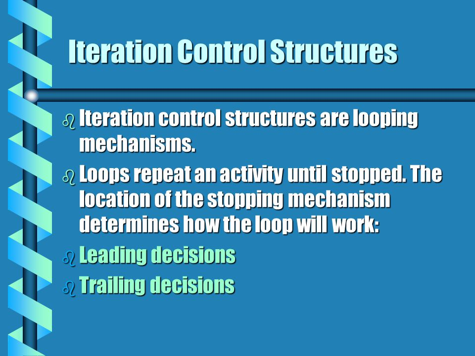 Leading Decisions b If the stop is at the beginning of the iteration, then the control is called a leading decision.