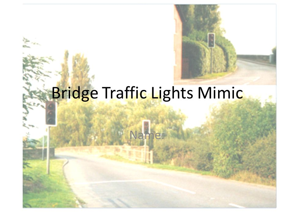 Learning Objective How to use Flowol and the Bridge Light Mimic to safely control a set of traffic lights Learning Outcomes Level 4 Document and explain how bridge traffic lights work and why we need them.