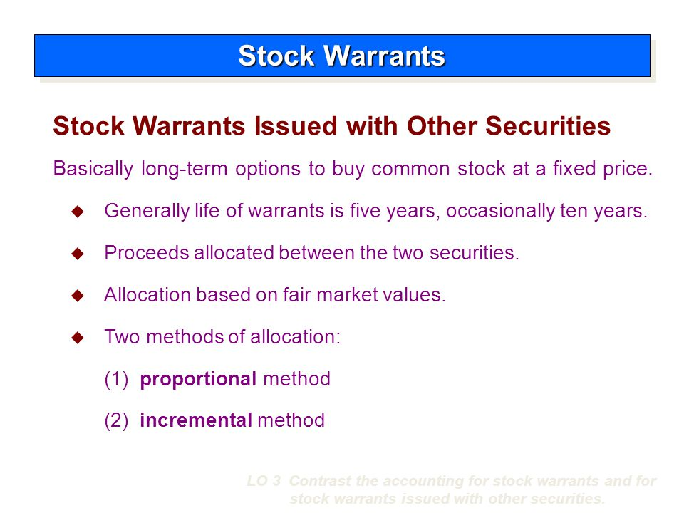 Proportional Method Stock Warrants LO 3 Contrast the accounting for stock warrants and for stock warrants issued with other securities.