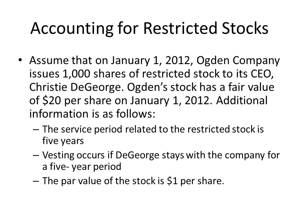 Accounting for Restricted Stocks On the grant date (January 1, 2012) Unearned compensation 20,000 Common stock 1,000 Paid-in capital in excess of par 19000