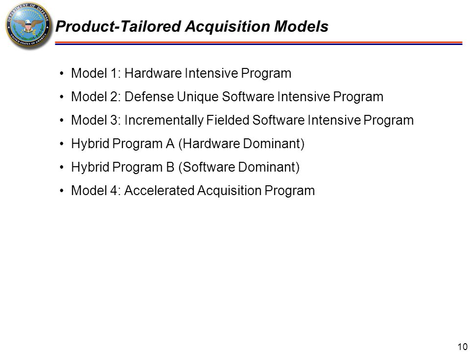 11 Generic Acquisition and Procurement Milestones and Decision Points … a generic product acquisition program would follow the structure depicted … the sequence of decision events in a generic program, which could be a Defense program or, except for the unique DoD terminology, a commercial product Each product-tailored process model is a variant of this basic structure