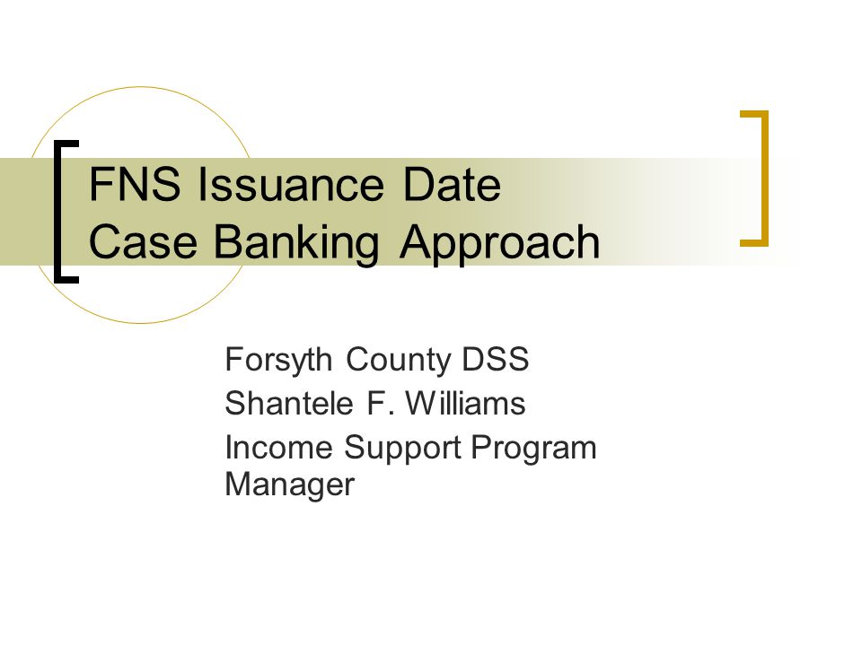 Background Analyzed current business process related to case load ownership During transitions to NC Fast, found it inefficient to have case ownerships in managing case loads Case banking by issuance dates is effective for multiple reasons: 1.