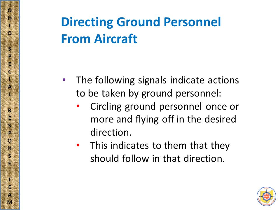 Directing Ground Personnel From Aircraft To stop movement of ground personnel or to gain their attention, the aircraft will cross their path at low altitude and rock the wings left to right or throttle up and down or both.