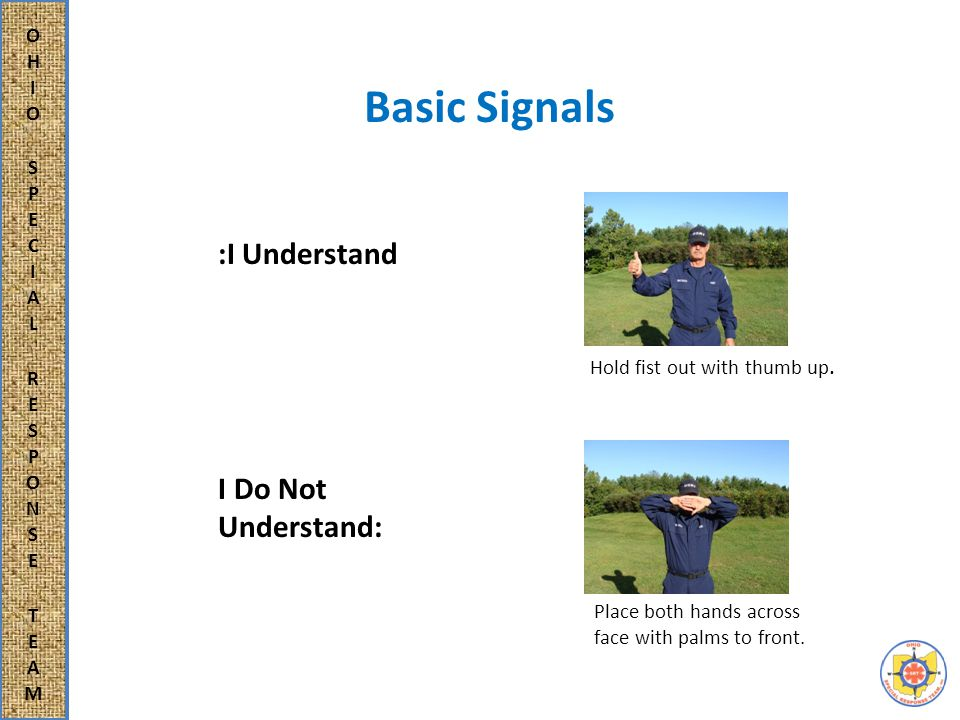 Basic Signals Extend right arm horizontally to the side, palm to the front.