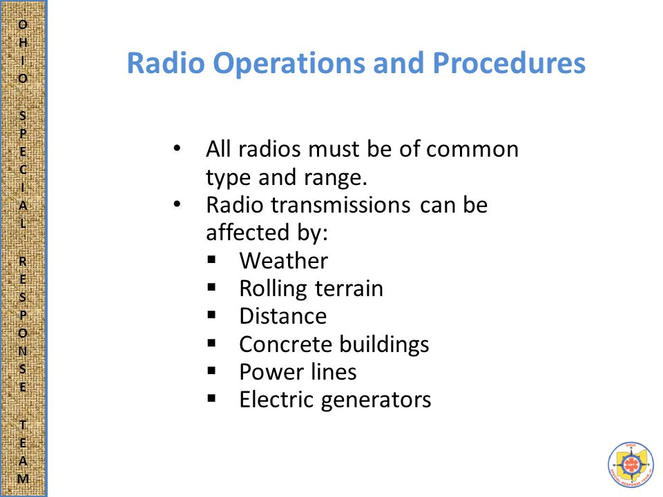 Radio Operations and Procedures When transmitting on the radio, first make sure you're on the proper channel, listen to be sure channel is clear of any other transmissions.