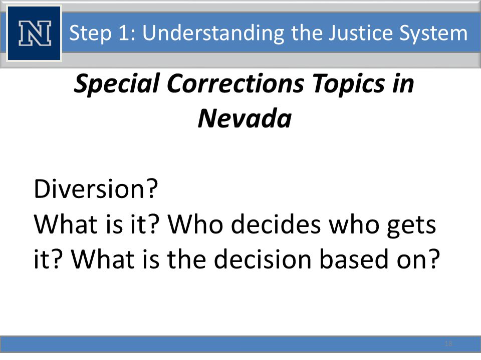 Step 1: Understanding the Justice System Special Corrections Topics in Nevada What types of Diversion Programs exist in Nevada.