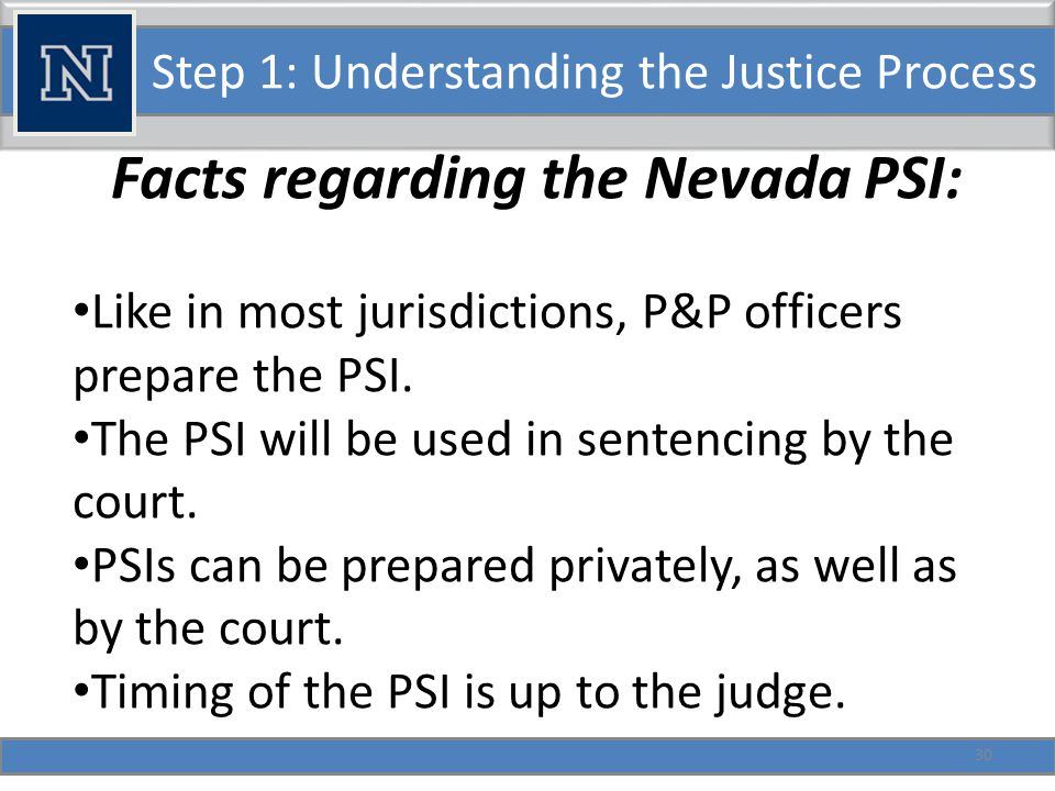 Step 1: Understanding the Justice Process Goals of the PSI: Assist judge in sentencing decision.
