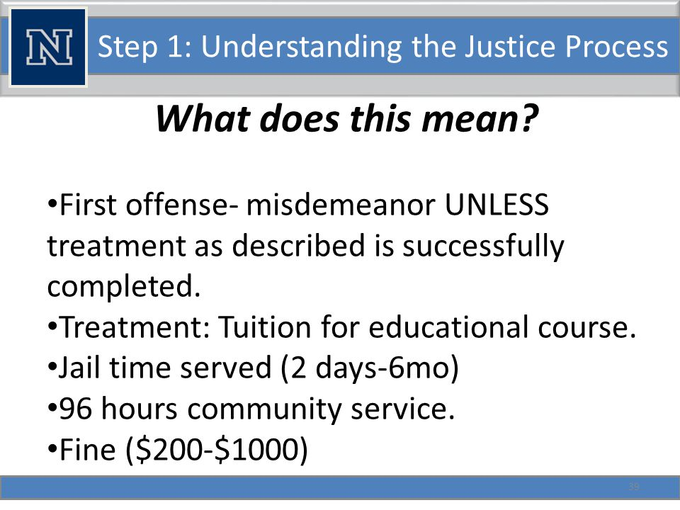 Step 1: Understanding the Justice Process Second offense within 7 years- Misdemeanor UNLESS reduced pursuant to 484.3794-and/or treatment as described is successfully completed.
