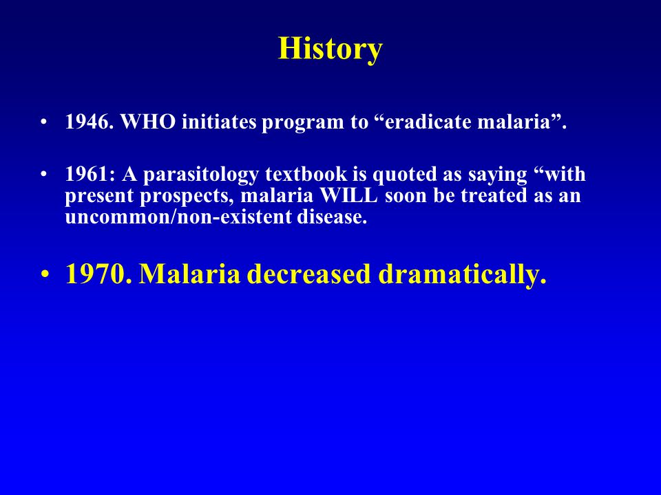 Eradication of Malaria So why did the campaign fail? 1) Insecticides (DDT) –Environmental damage!
