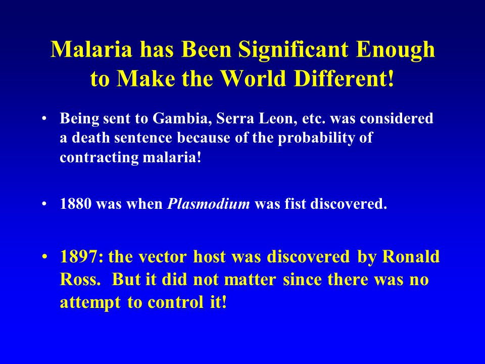 Malaria in History Ancient references –China, Assyria, India –500 BC Hippocrates gives first clinical description