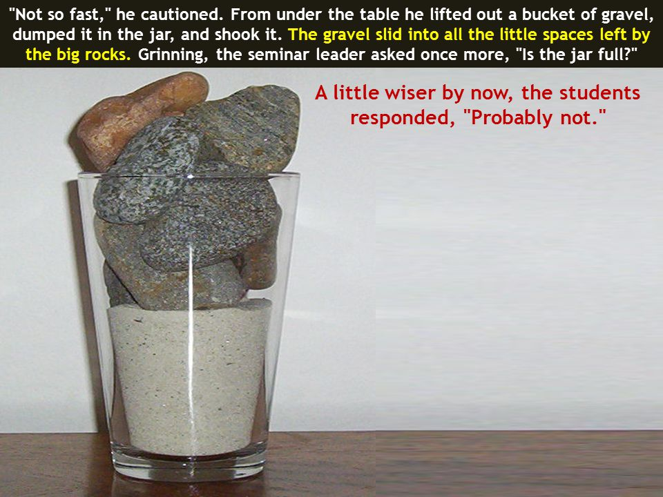 Good, the teacher said.Then he reached under the table to bring up a bucket of sand.