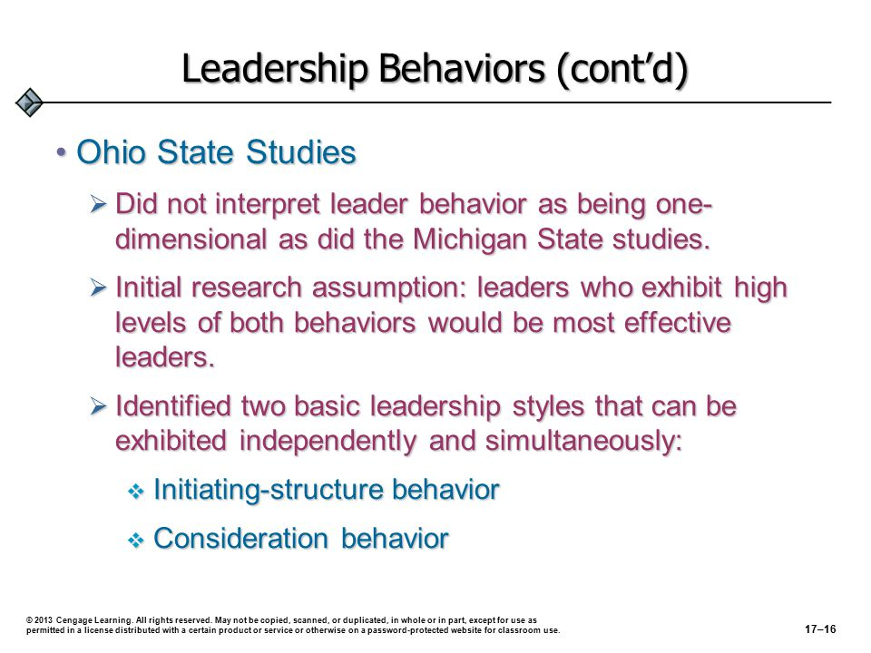 Leadership Behaviors (cont'd) Ohio State Studies (cont'd)Ohio State Studies (cont'd)  Subsequent research indicated that:  Employees of supervisors ranked high on initiating structure were high performers, but had low levels of satisfaction and had higher absenteeism.