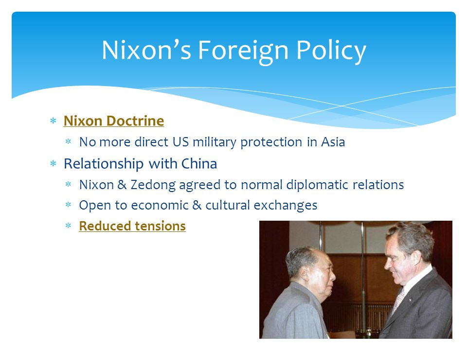  Relationship with the Soviet Union  Détente  warm the cold war & prevent open conflict  Realpolitik – decisions based on what US needed for strength & stability Nixon's Foreign Policy