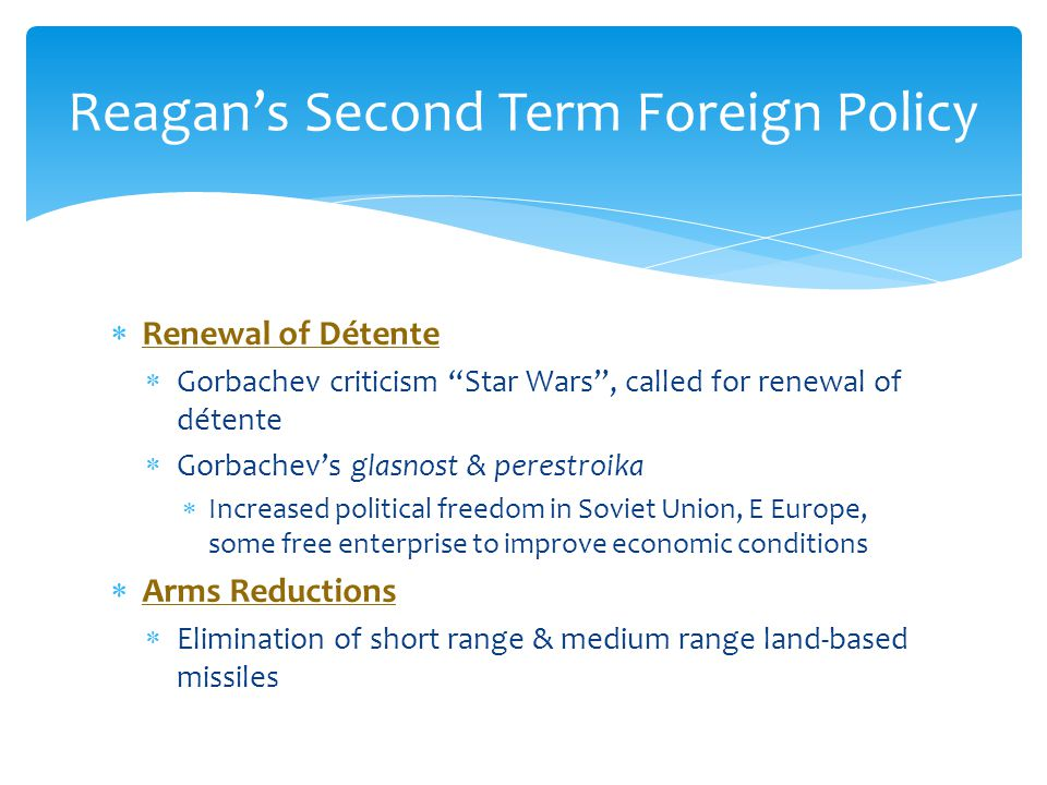  End of the Cold War  Reform & anticommunist movements in E Europe  Berlin Wall fell, Germany reunited  Soviet Union broken up Reagan's Second Term Foreign Policy