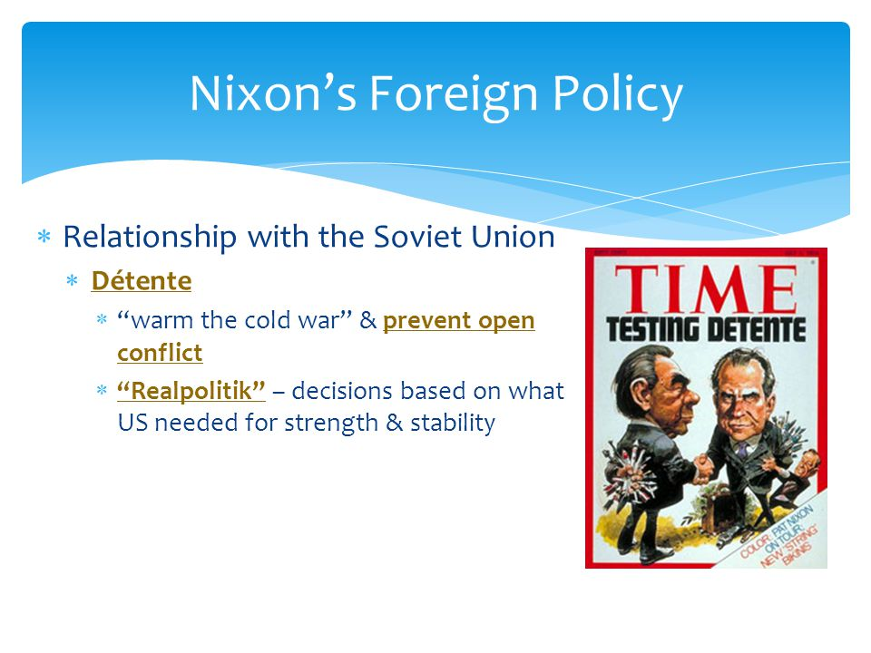  Relationship with the Soviet Union  SALT (Strategic Arms Limitations Talks)  SALT agreement set limits on numbers of defensive missile sites & offensive missiles each nation would keep Nixon's Foreign Policy