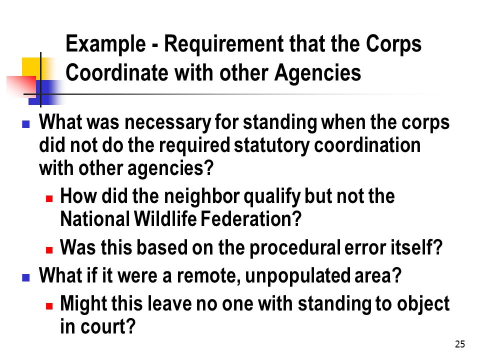 26 Example - FERC FERC allows previously banned ex parte communications by some parties A party wants to contest this procedural change The party has not yet been injured by a bad rule caused by the change What is your argument for standing.
