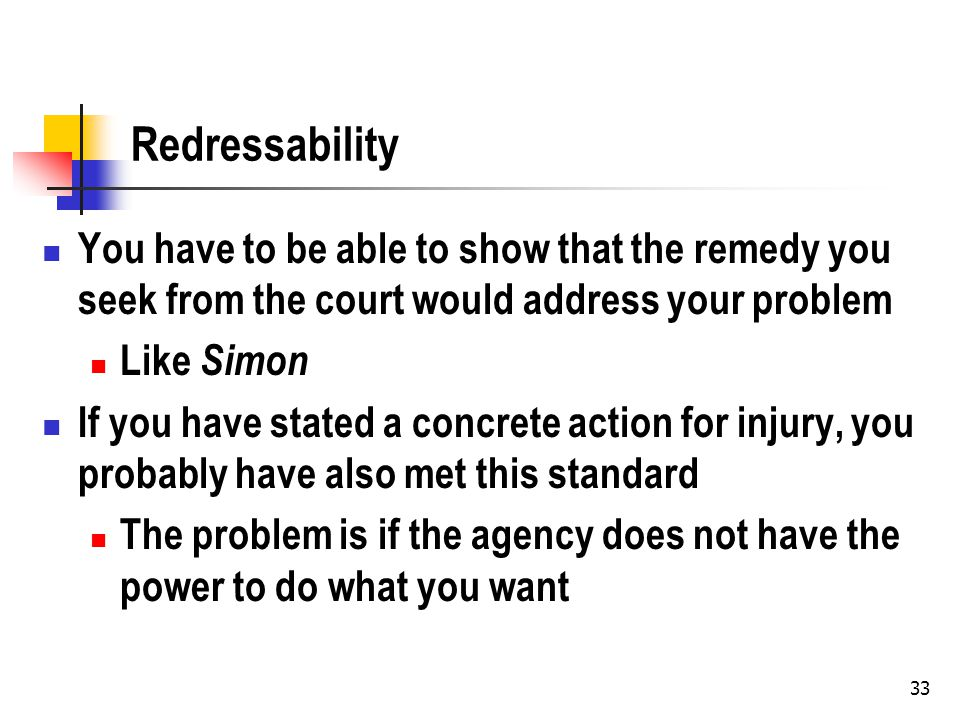 34 Procedural Violations and Redressability Assume you have stated a real procedural injury Is there still a redressablity problem because the plaintiff cannot show that fixing the violation would result in a favorable result.
