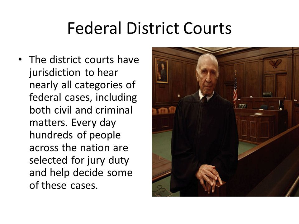 Juries Federal courts use 2 types of juries – Grand jury has 16 – 23 people and hears evidence against the accused.