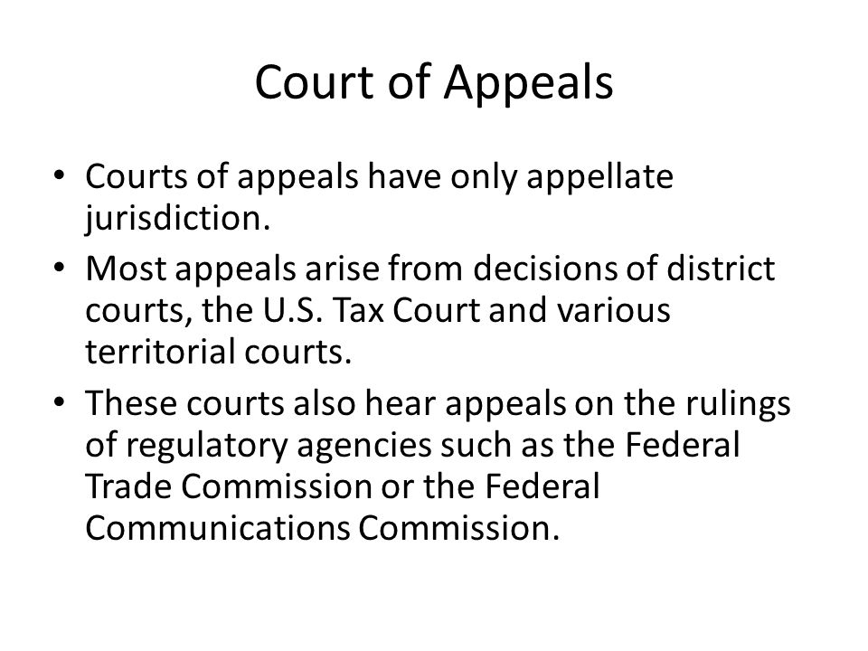 Courts of appeals may decide an appeal in one of 3 ways: – Uphold/affirm the original decision – Reverse that decision – send it back to the lower court to be tried again.