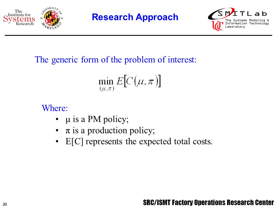 SRC/ISMT Factory Operations Research Center 21 Proposed Framework