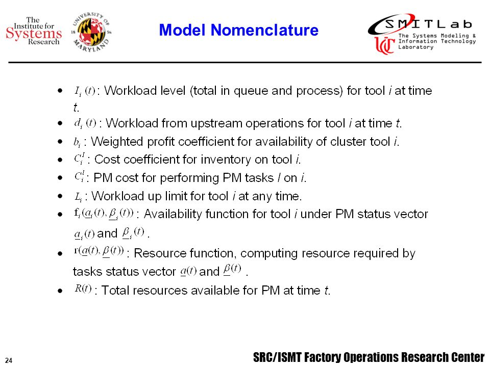 SRC/ISMT Factory Operations Research Center 25 An optimal schedule will be chosen with maximal profits from tools availabilities (or throughputs) among all feasible schedules.