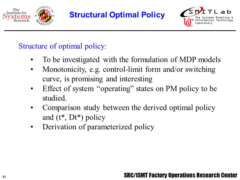 SRC/ISMT Factory Operations Research Center 42 Simulation-based optimization for parameterized policy: Monte Carlo simulation is effective for large optimization problems.