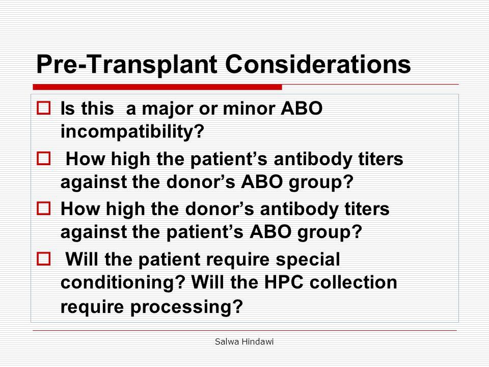 Salwa Hindawi Compatible transplant Immunohemtologic complications Major incompatibility Minor incompatibility Major & minor incompatibility RECIPIENT-DONOR ABO COMPATIBILITY