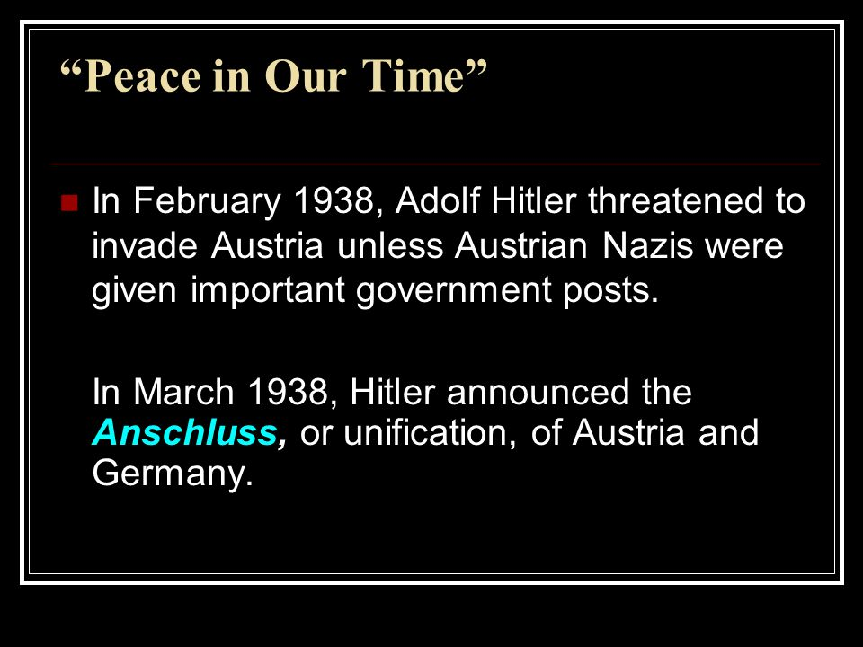 Peace in Our Time (cont.) Hitler claimed the Sudetenland, an area of Czechoslovakia with a large German- speaking population.