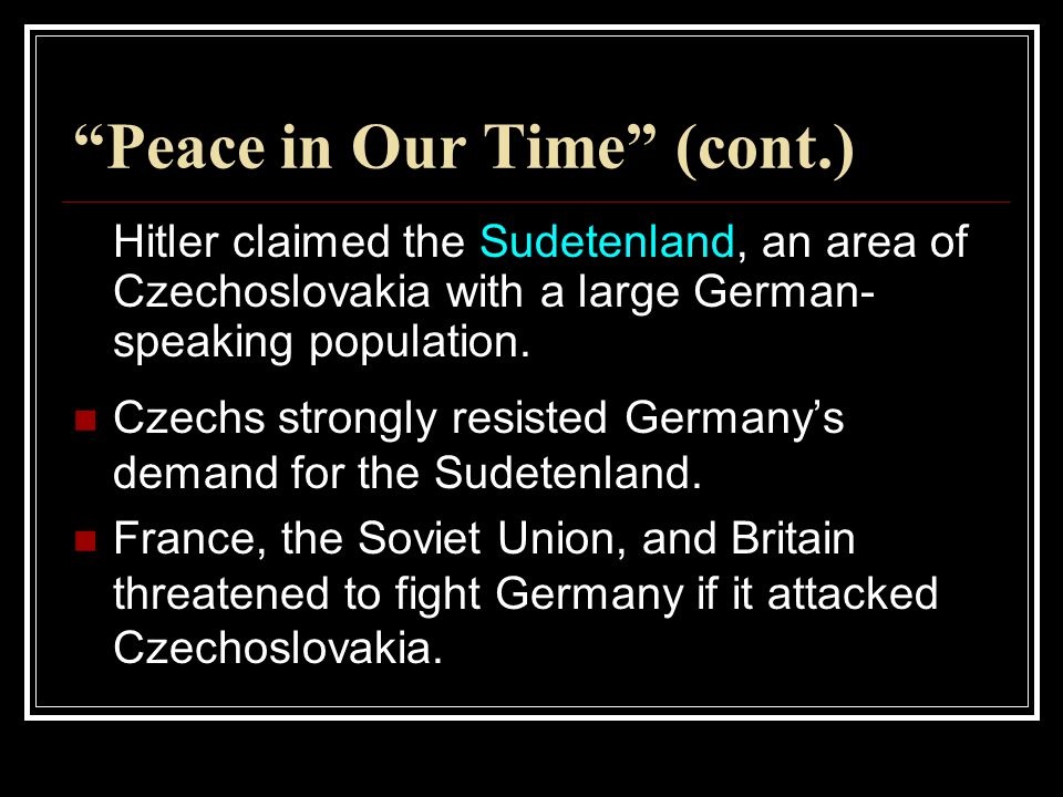 Peace in Our Time (cont.) At the Munich Conference on September 29, 1938, Britain and France, hoping to prevent another war, agreed to Hitler's demands in a policy known as appeasement.
