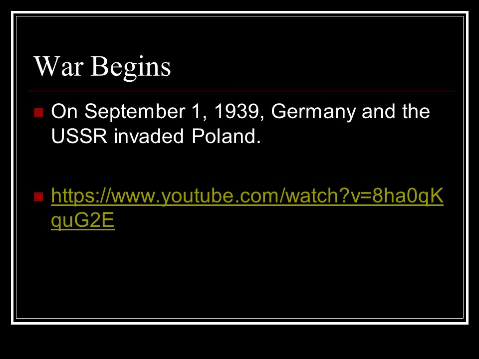 War Begins On September 3, Britain and France declared war on Germany–starting World War II.