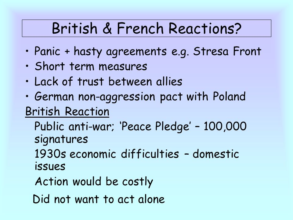 British & French Reactions.Panic + hasty agreements e.g.