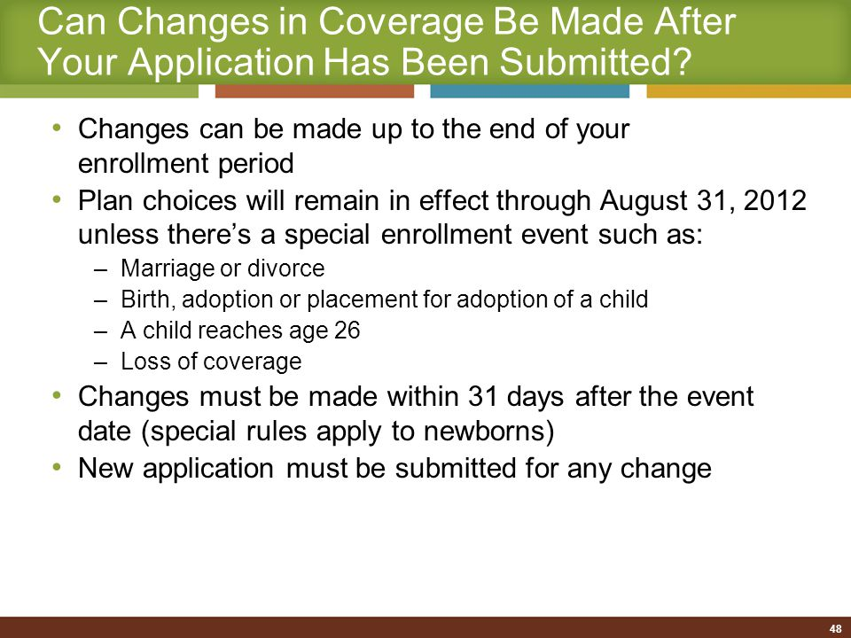 Newborns Covered first 31 days if employee has coverage Must add newborn within 60 days after the date of birth or up to one year after the date of birth if: –Employee has employee and family or employee and child(ren) coverage at the time of birth and at the time of enrollment Not necessary to wait for newborn's Social Security number –Submit application without SSN to enroll –Re-submit another form after SSN is issued 49