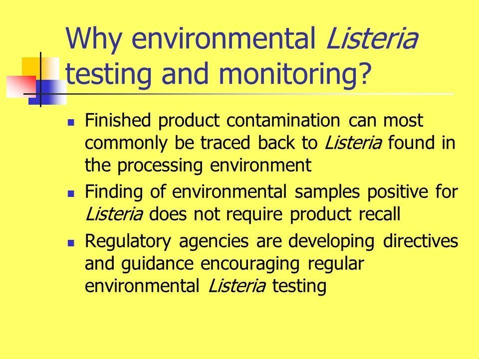 Goals of an environmental Listeria testing program Identify problem areas harboring Listeria and locate contamination sources Confirm effectiveness of problem- solving procedures