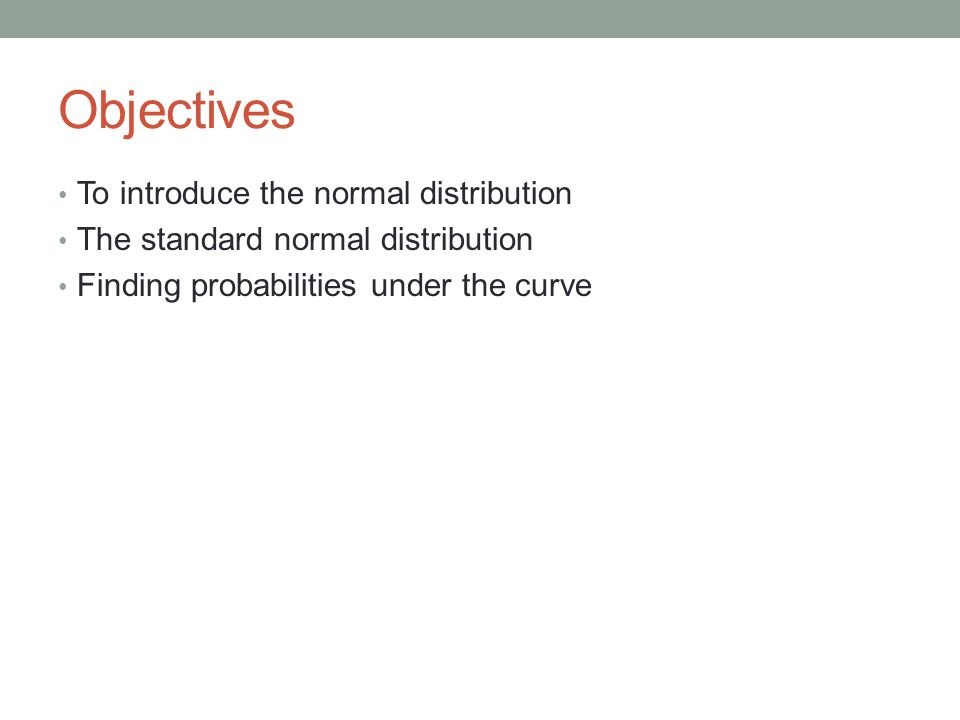 Normal Distributions Normal distributions are used to model continuous variables in many different situations.