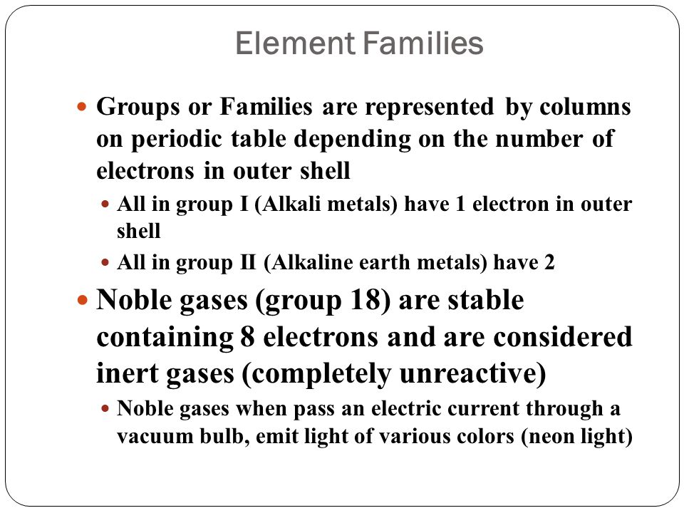 Halogens Group 17: called Halogens Contain 7 electrons in outer shell, very reactive, Atoms are always trying to have outer energy shells filled Easier for Fluorine to pick up 1 electron to fill its outer shell than to lose 7 electrons, so it looks for an extra electron to fill its outer shell F is most reactive atom in halogen group