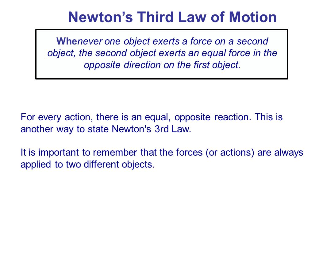 Newton's Third Law of Motion A key to the correct application of the third law is that the forces are exerted on different objects.