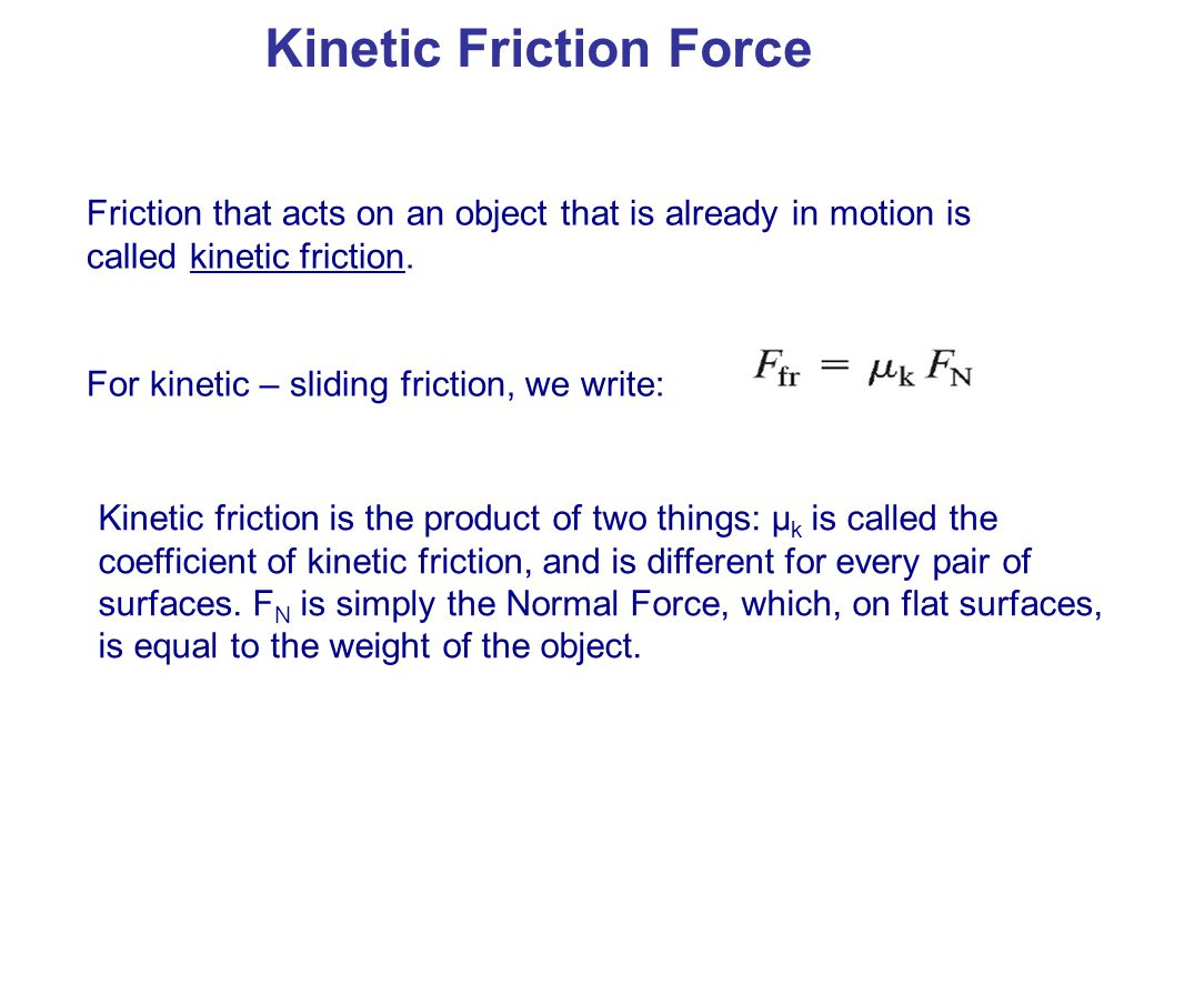 Kinetic Friction Force A larger coefficient of friction means a greater frictional force.