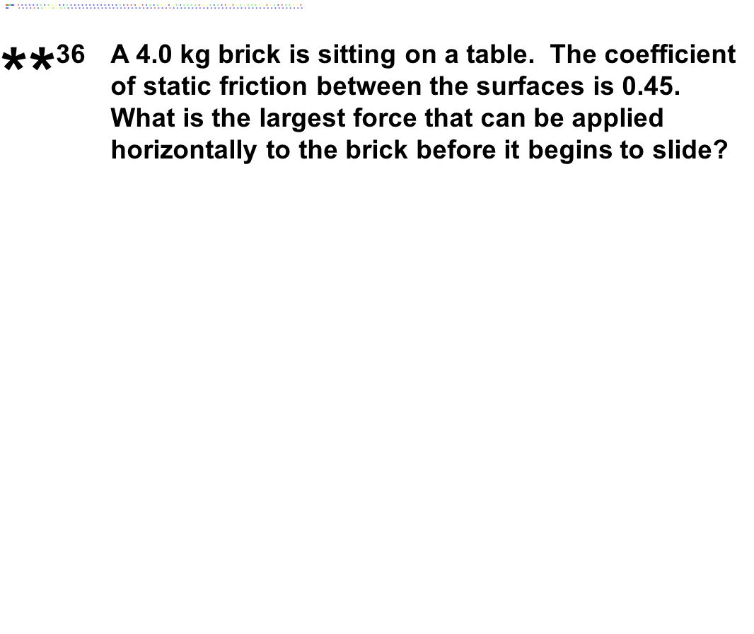 37 A 4.0kg brick is sitting on a table.
