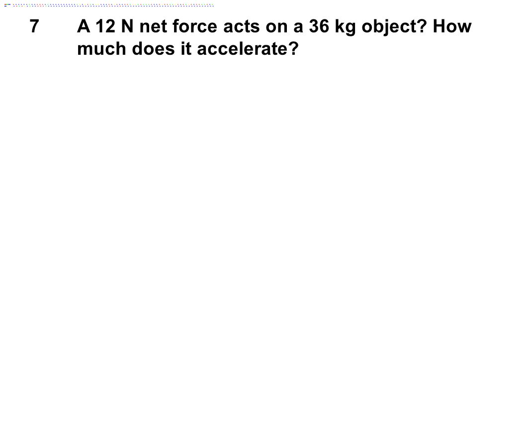 8How much net force is required to accelerate a 0.5 kg toy car, initially at rest to a velocity of 2.4 m/s in 6 s?