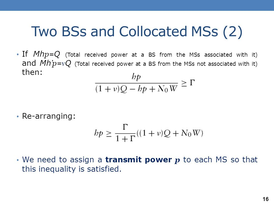 Two BSs and Collocated MSs (3) Summing the inequalities for all of M MSs associated with a BS: A necessary condition is: Thus the number of admitted calls M should satisfy: 17